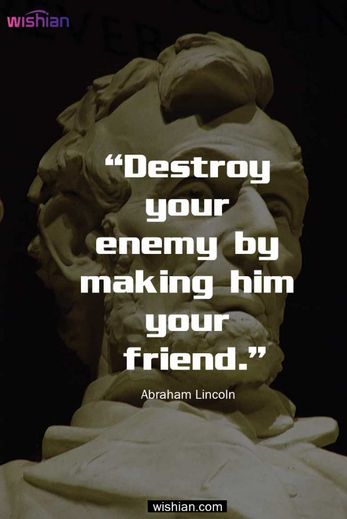 Great Thoughts by Abraham Lincoln about friend and enemy