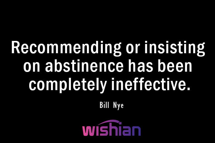 Abstinence Quote by Bill Nye