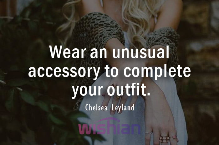 Accessories Quote by Chelsea Leyland