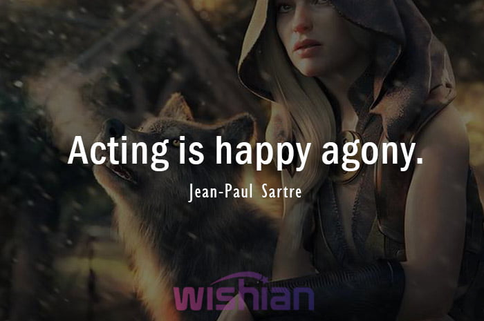 Acting is Happy agony Quote by Jean Paul Sartre