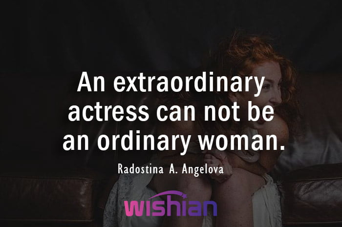 Actress Quote by Radostina A. Angelova