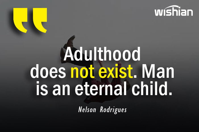 Adulthood does not exist Quotes by Nelson Rodrigues