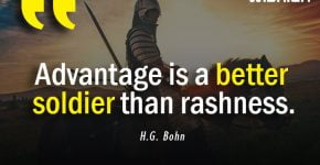 Advantage is a better soldier Quotes by H.G. Bohn