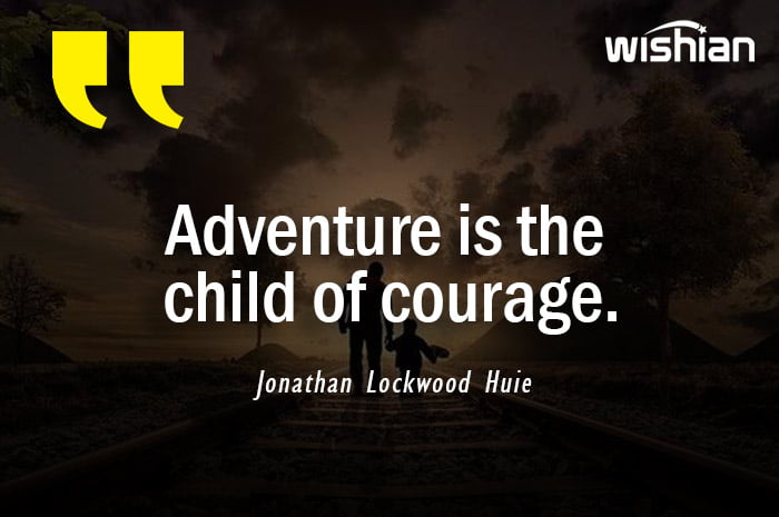 Adventure is the child of courage Quotes by Jonathan