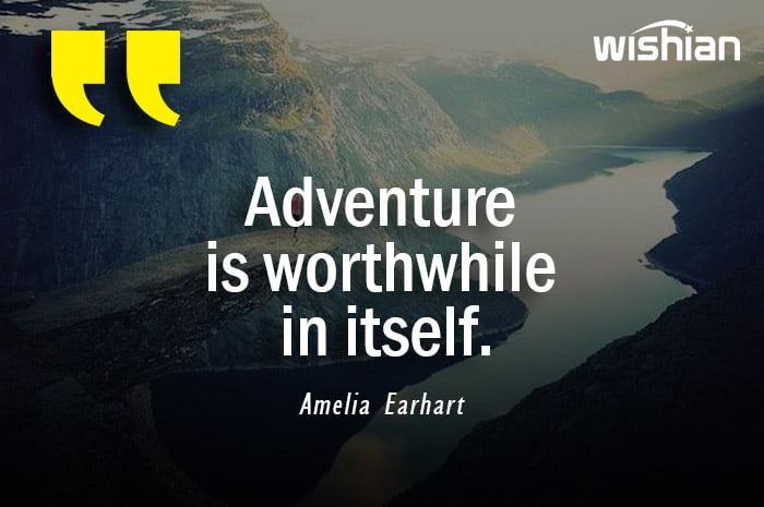 Adventure is worthwhile by itself quote by Amelia Earhart