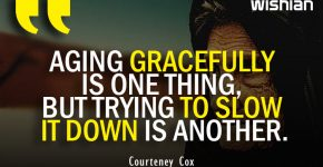 Aging Gracefully Quotes by Courteney Cox