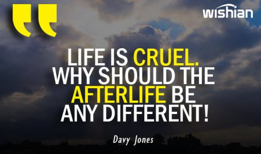 Davy Jones Quotes on cruel life and Afterlife