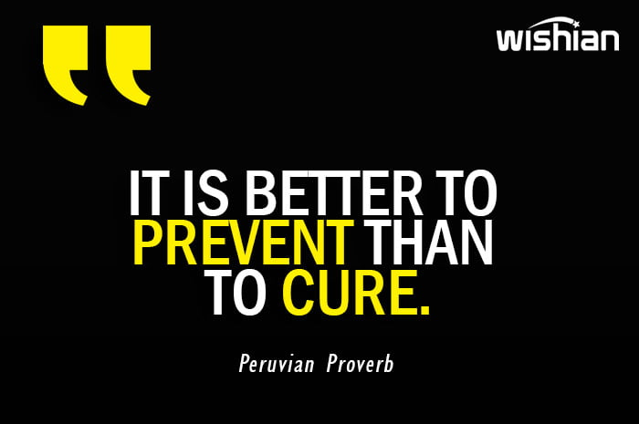 It is better to prevent than to cure Peruvian Proverb