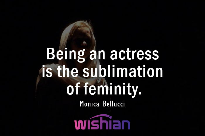 Monica Bellucci Quote about Actress