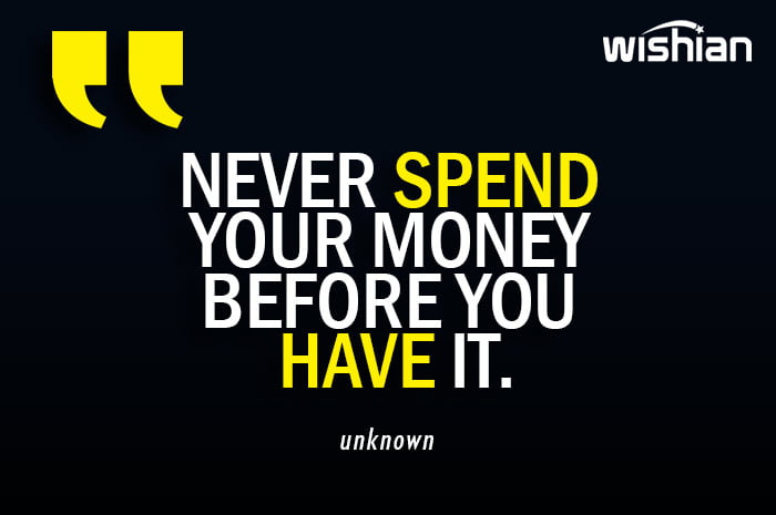 Never spend your money before you have it Quotes