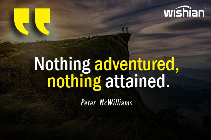 Nothing adventured nothing attained Quotes by Peter McWilliams