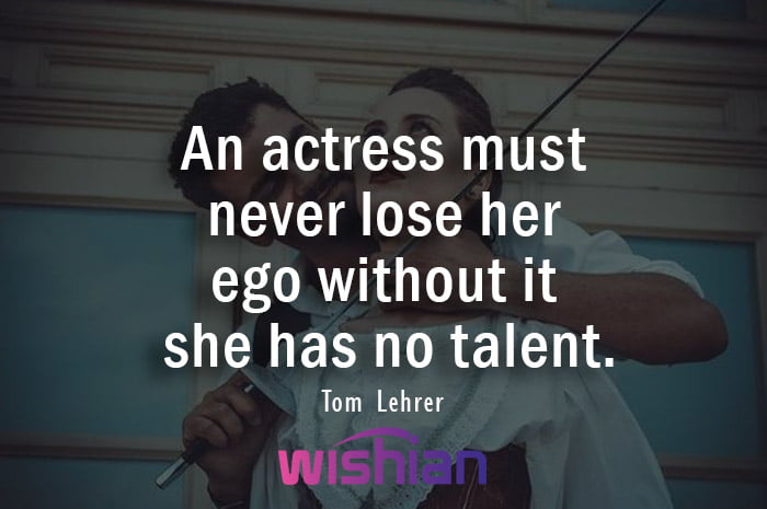 Quotes about Actress by Tom Lehrer