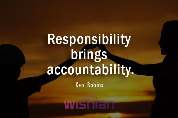 Responsibility Brings Accountability Quote by Ken Robins