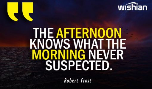 Robert Frost Quotes on Afternoon and Morning