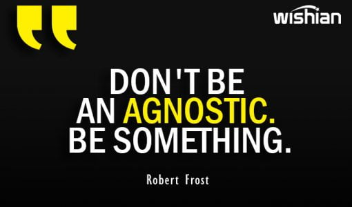 Robert Frost Quotes on agnostic