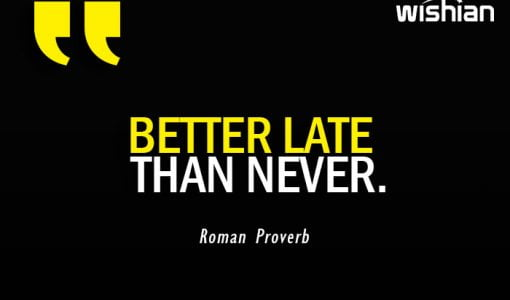 Roman Proverb on Better late than never