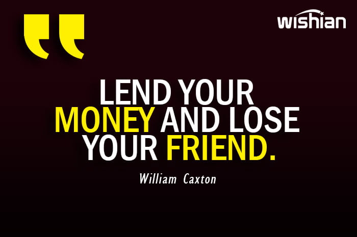 William Caxton advice Quotes on Lend your money and lose your friend