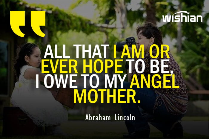 Abraham Lincoln Quotes about acknowledging mothers contribution in his success