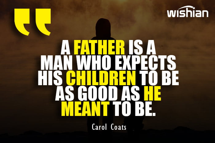 Carol Coats Quotes about Fathers expectation on his children