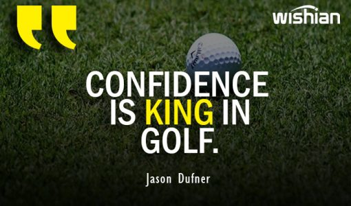 Confidence is King in Golf Quotes by Jason Dufner