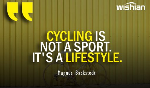 Cycling is Lifestyle not a sport Quotes by Magnus Backstedt