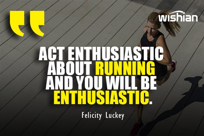 Enthusiastic Running Quotes by Felicity Luckey to motivate Runners