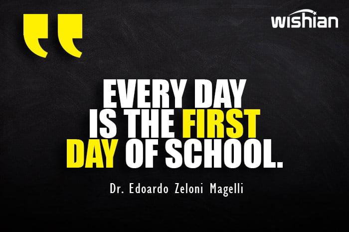 Every Day is the First Day of School Quotes by Dr. Edoardo Zeloni Magelli