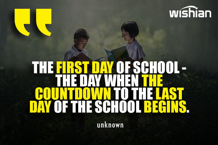 First Day of School is the beginning of Countdown of last day Quotes