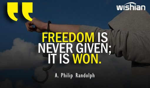 Freedom is never given it is won Quotes by A. Philip Randolph for Independence day