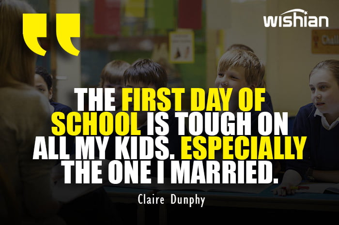 Funny Quotes about First day at School by Claire Dunphy