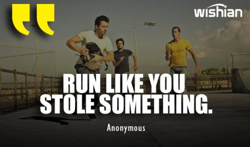 Funny Running Quotes about Run like you stole something