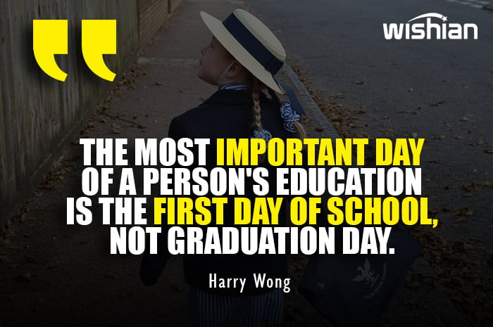 Harry Wong Quotes on the first day of School is the Most important day of education life