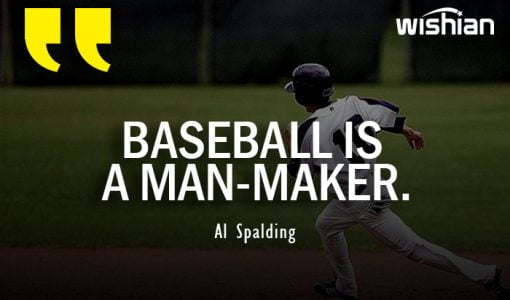 Inspirational Baseball is a man maker Quotes by Al Spalding