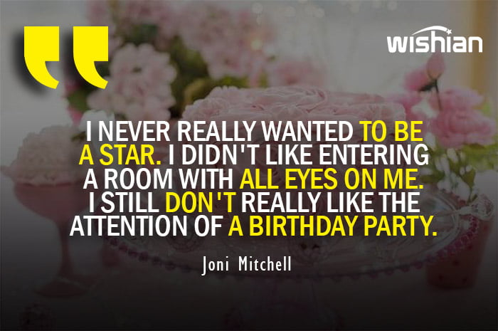 Joni Mitchell sayings on not liking birthday party attention