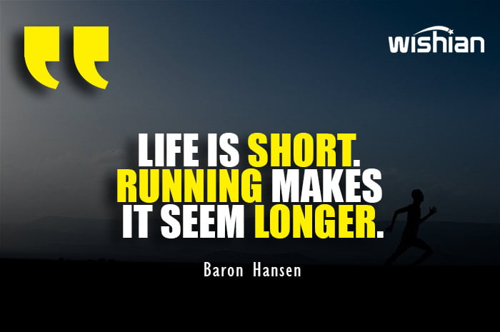 Life is Short Running makes it longer Quotes by Baron Hansen