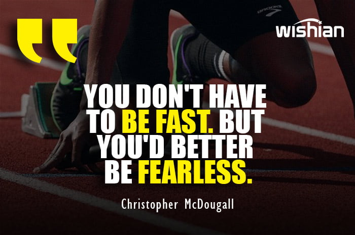 Motivational Running Quotes by Christopher McDougall about being fearless runner