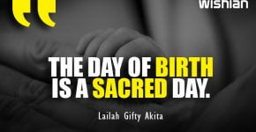 the day of birth is a sacred day Quotes by Lailah Gifty Akita