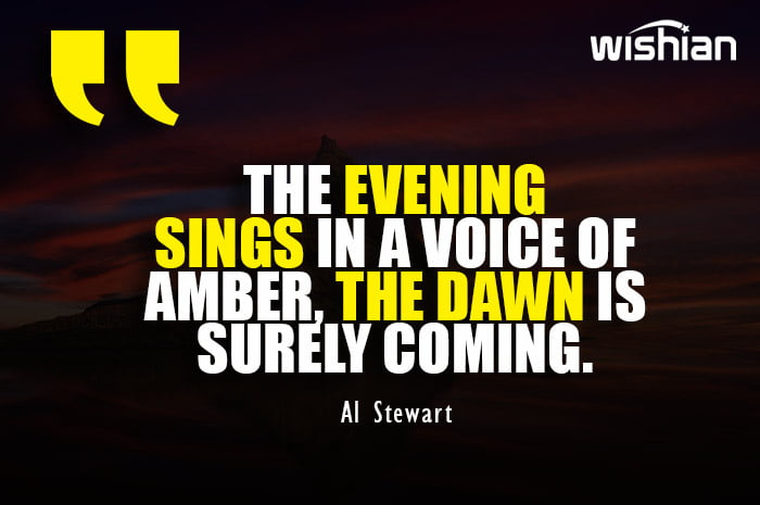 Al Stewart Quotes about Evening and Dawn with beautiful picture