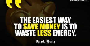 Barack Obama Quotes about saving money by wasting less energy