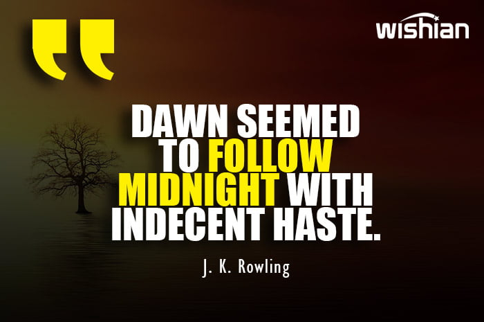 Beautiful Quotes about Dawn follows midnight by J. K. Rowling