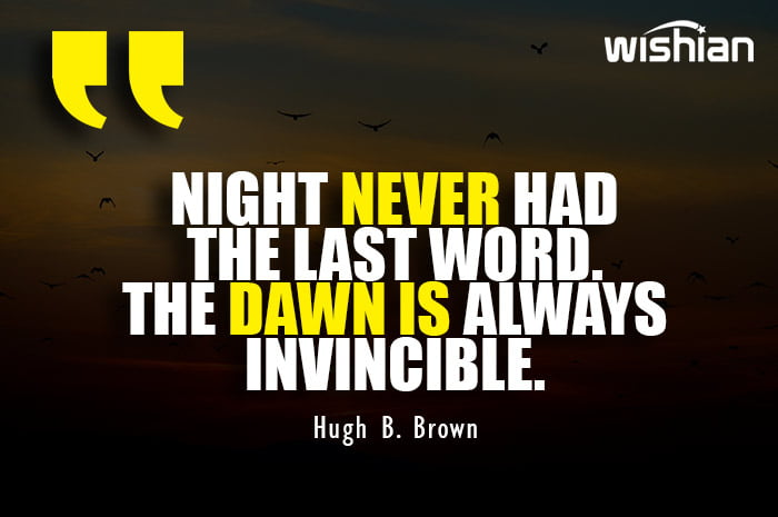 Dawn is invincible Quotes by Hugh B. Brown
