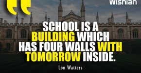 Deep wise Quotes about School is a building of four walls with tommorow inside by Lon Watters