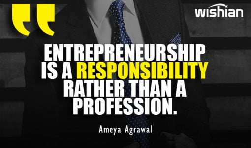 Entrepreneurship is a responsibility rather than a profession Quotes by Ameya Agrawal