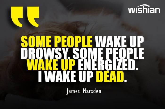 Funny Wake up at Morning Quotes about me by James Marsden