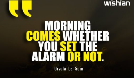 Funny but Motivational Morning Quotes by Ursula Le Guin about Alarm