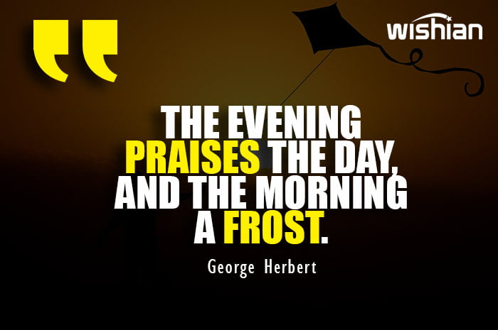 George Herbert Quotes about evening praises the day