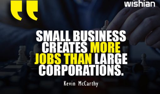 Kevin McCarthy Quotes about small business creates more jobs than large corporations