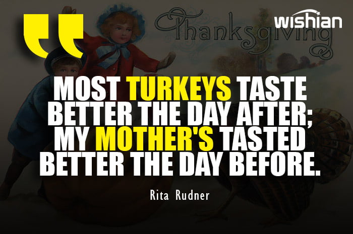 Mothers turkey quotes with funny captions for Thanksgiving day by Rita Rudner