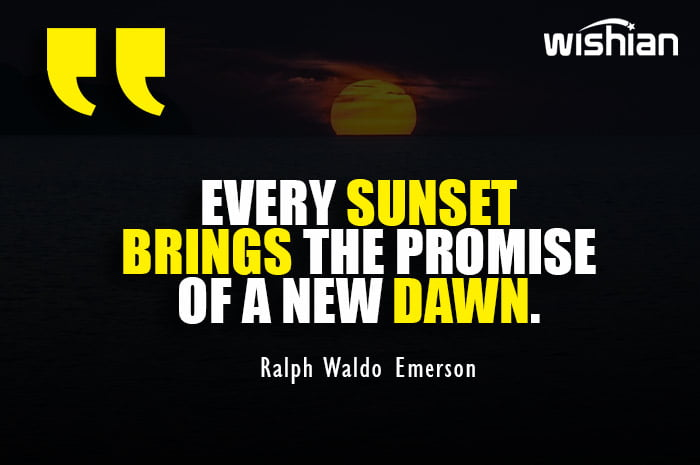 Motivational Evening Quotes on every sunset brings a new dawn by Ralph Waldo Emerson