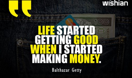 Quotes about making money and life getting good by Balthazar Getty